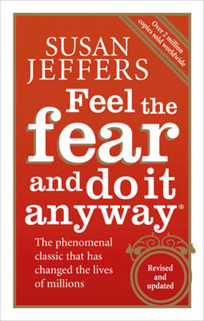 Picture of Feel the Fear and Do it Anyway: The Phenomenal Classic That Has Changed the Lives of Millions