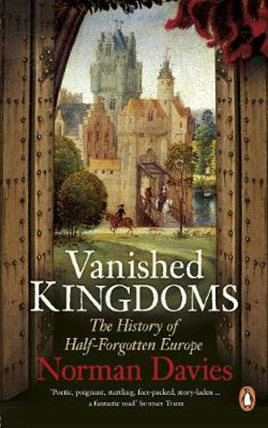 Picture of Vanished Kingdoms: The History of Half-Forgotten Europe