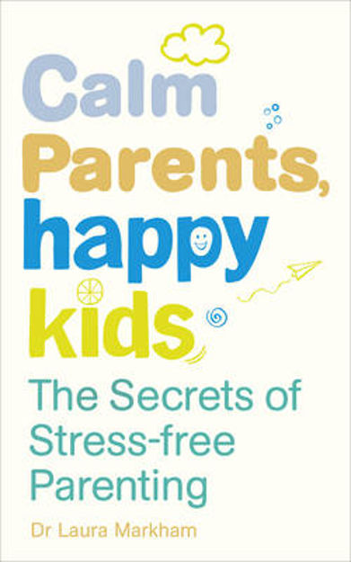 Picture of Calm Parents, Happy Kids: The Secrets of Stress-free Parenting