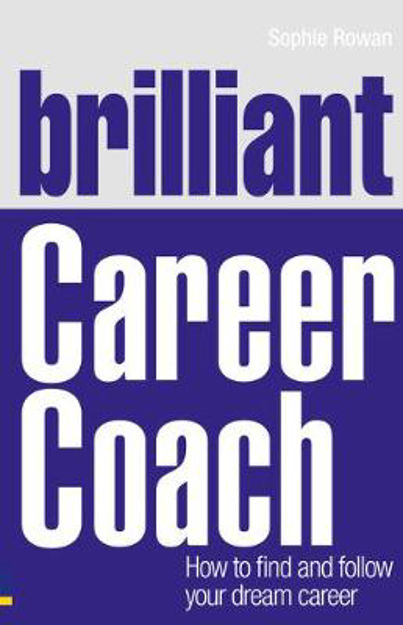 Picture of Brilliant Career Coach: How to Find and Follow Your Dream Career
