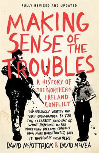 Picture of Making Sense of the Troubles: A History of the Northern Ireland Conflict