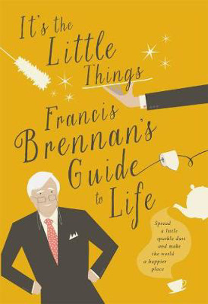 Picture of It's the Little Things: Francis Brennan's Guide to Life