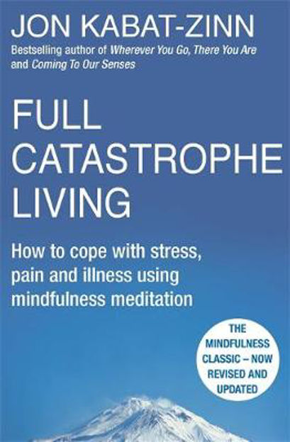 Picture of Full Catastrophe Living: How to Cope with Stress, Pain and Illness Using Mindfulness Meditation