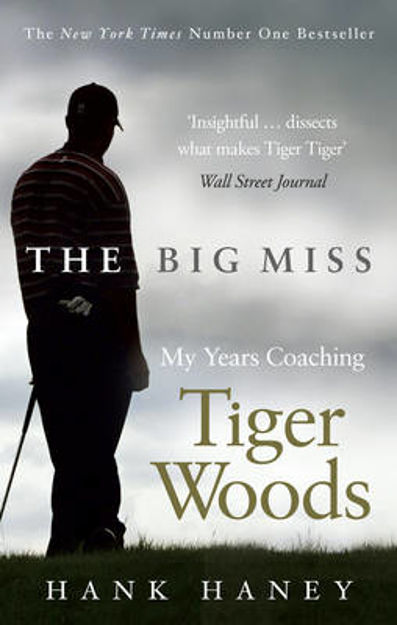 Picture of The Big Miss: My Years Coaching Tiger Woods