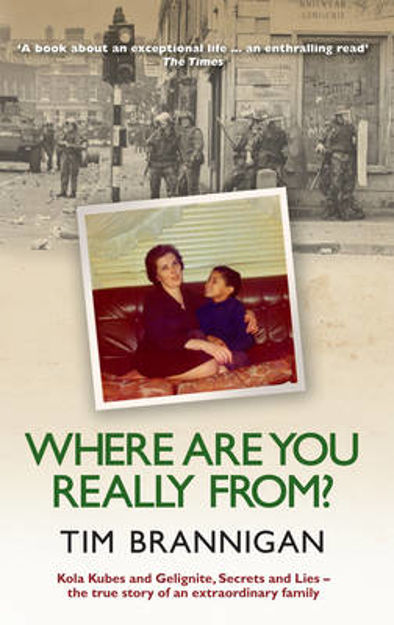 Picture of Where are You Really From?: Kola Kubes and Gelignite, Secrets and Lies - the True Story of an Extraordinary Family
