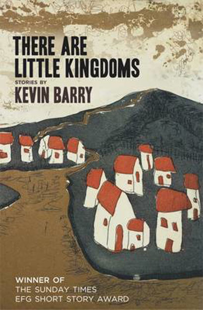 Picture of There are Little Kingdoms: Stories by Kevin Barry