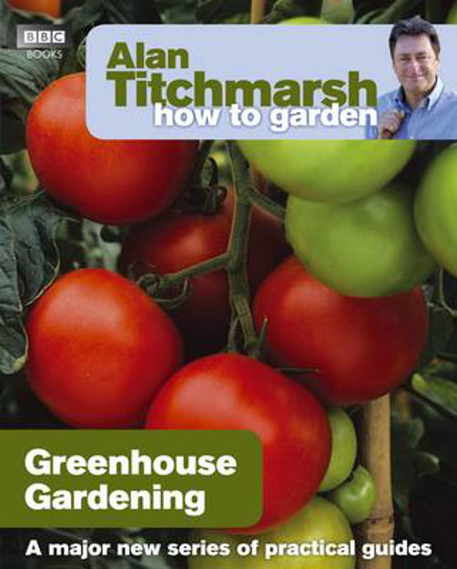 Picture of Alan Titchmarsh How to Garden: Greenhouse Gardening