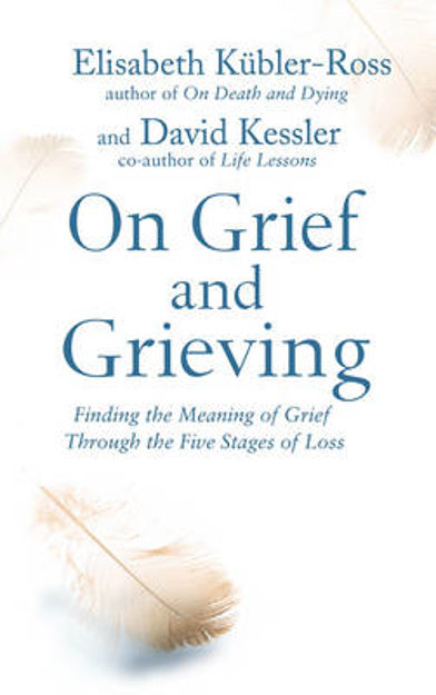 Picture of On Grief and Grieving: Finding the Meaning of Grief Through the Five Stages of Loss