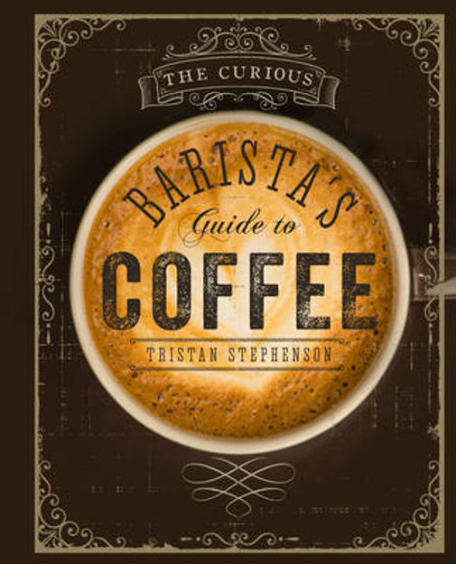 Picture of The Curious Barista's Guide to Coffee: The Definitive Guide to the Extraordinary World of Coffee