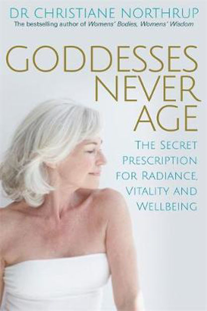 Picture of Goddesses Never Age: The Secret Prescription for Radiance, Vitality and Wellbeing