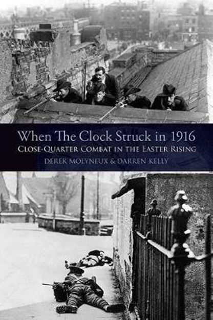 Picture of When the Clock Struck in 1916: Close-Quarter Combat in the Easter Rising