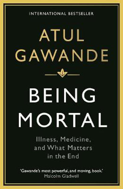 Picture of Being Mortal: Illness, Medicine and What Matters in the End
