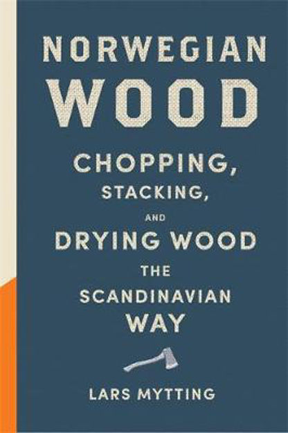 Picture of Norwegian Wood: Chopping, Stacking and Drying Wood the Scandinavian Way