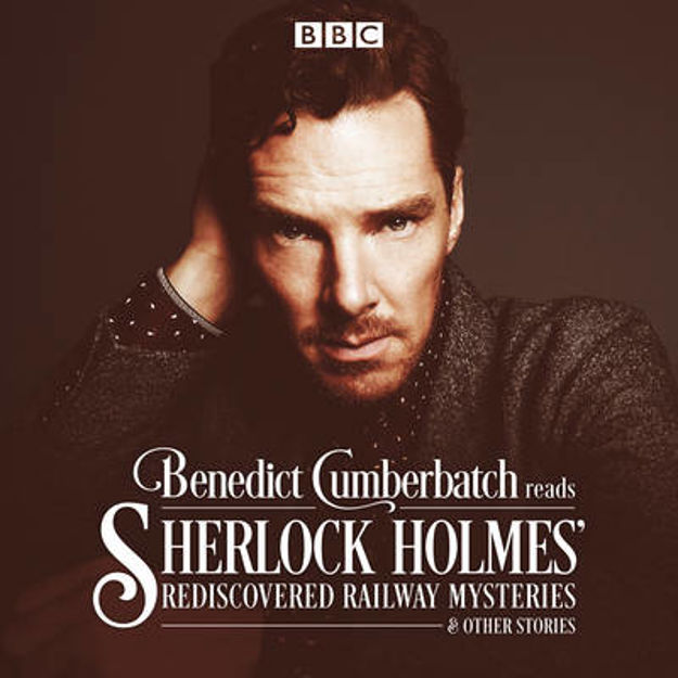 Picture of Benedict Cumberbatch Reads Sherlock Holmes' Rediscovered Railway Stories: Four Original Short Stories