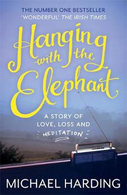 Picture of Hanging with the Elephant: A Story of Love, Loss and Meditation