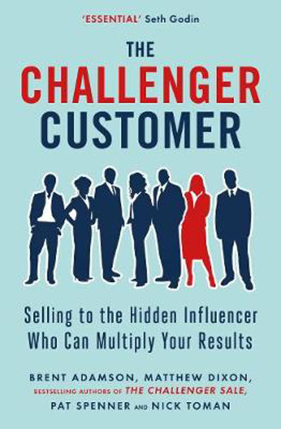Picture of The Challenger Customer: Selling to the Hidden Influencer Who Can Multiply Your Results