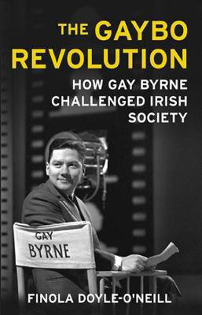 Picture of The Gaybo Revolution: How Gay Byrne Challenged Irish Society