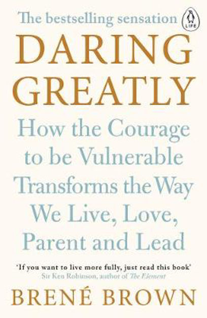 Picture of Daring Greatly: How the Courage to be Vulnerable Transforms the Way We Live, Love, Parent, and Lead