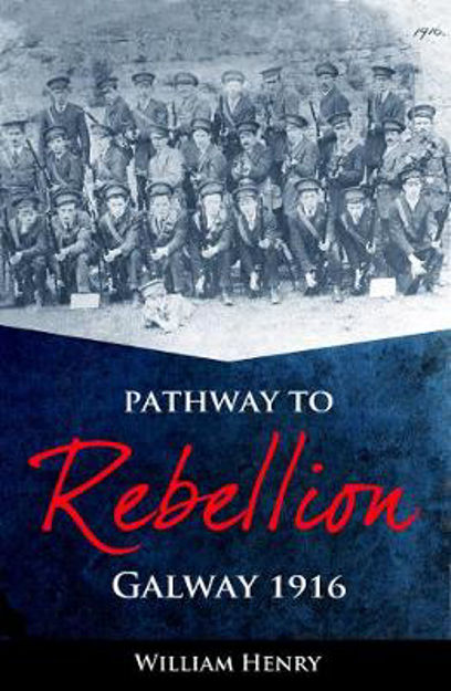 Picture of pathway to rebellion: galway 1916