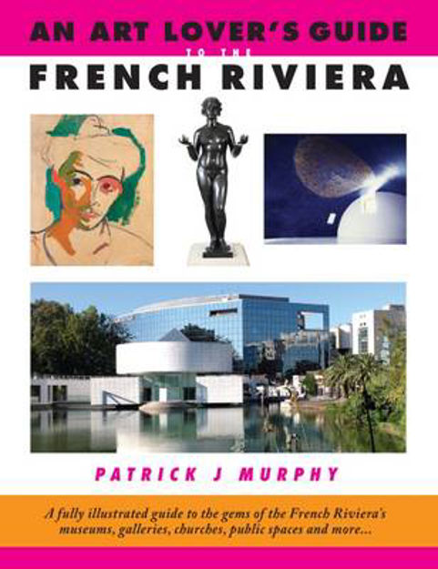 Picture of An Art Lover's Guide to the French Riviera: A Fully Illustrated Guide to the Gems of the French Riviera's Museums, Galleries, Churches, Public Spaces and More...