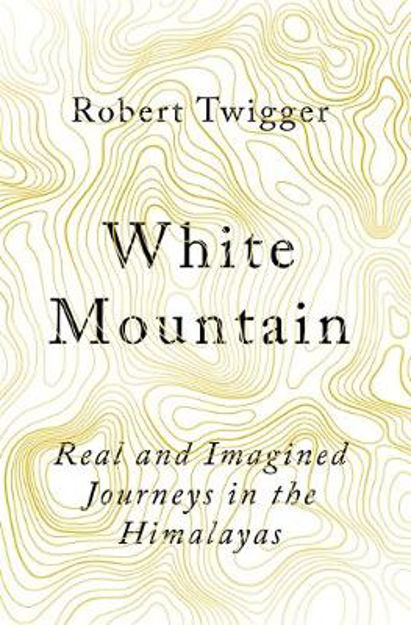 Picture of White Mountain: Real and imagined journeys in the Himalyas