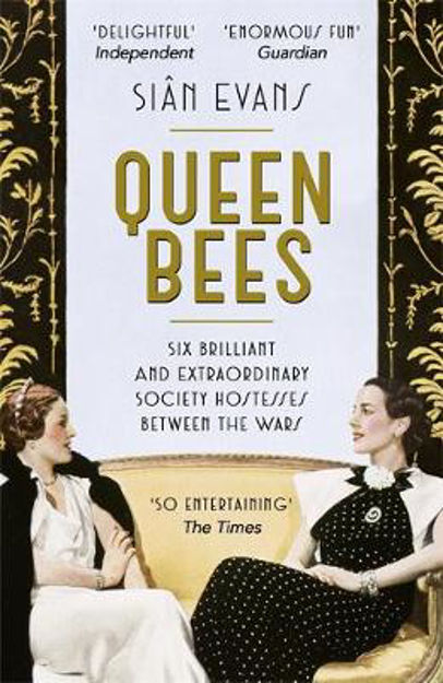 Picture of Queen Bees: Six Brilliant and Extraordinary Society Hostesses Between the Wars - A Spectacle of Celebrity, Talent, and Burning Ambition