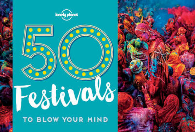 Picture of 50 Festivals to Blow Your Mind