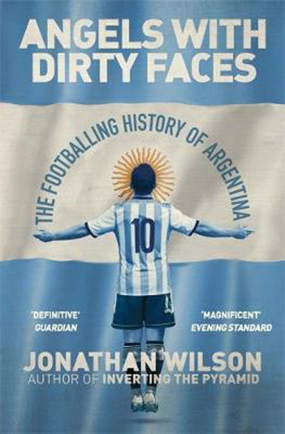 Picture of Angels with Dirty Faces: The Footballing History of Argentina
