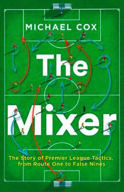 Picture of The Mixer: The Story of Premier League Tactics, from Route One to False Nines