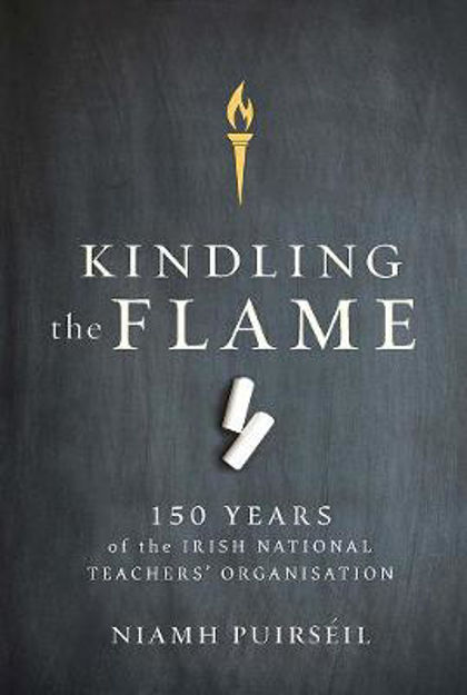 Picture of Kindling the Flame: 150 Years of the Irish National Teacher's Organisation
