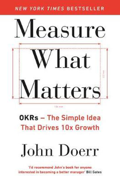 Picture of Measure What Matters: OKRs: The Simple Idea that Drives 10x Growth