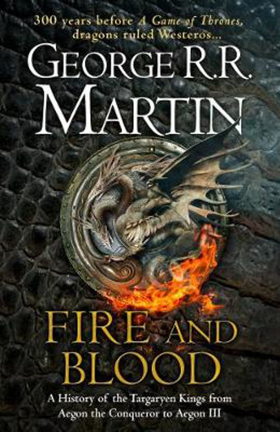 Picture of Fire and Blood: A History of the Targaryen Kings from Aegon the Conqueror to Aegon III as scribed by Archmaester Gyldayn