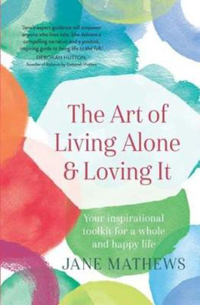 Picture of The Art of Living Alone and Loving It: Your inspirational toolkit for a whole and happy life