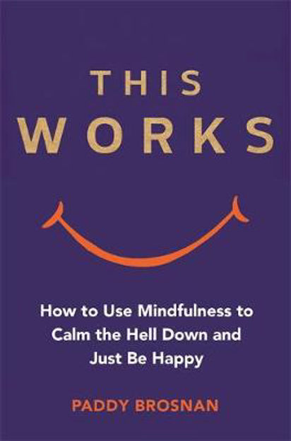 Picture of This Works: How To Use Mindfulness To Calm The Hell Down and Just Be Happy