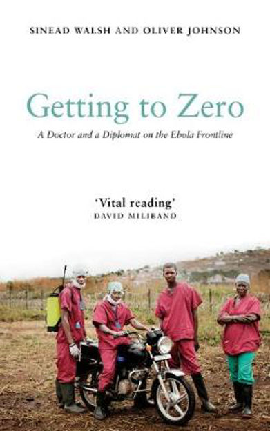 Picture of Getting to Zero : A Doctor and a Diplomat on the Ebola Frontline