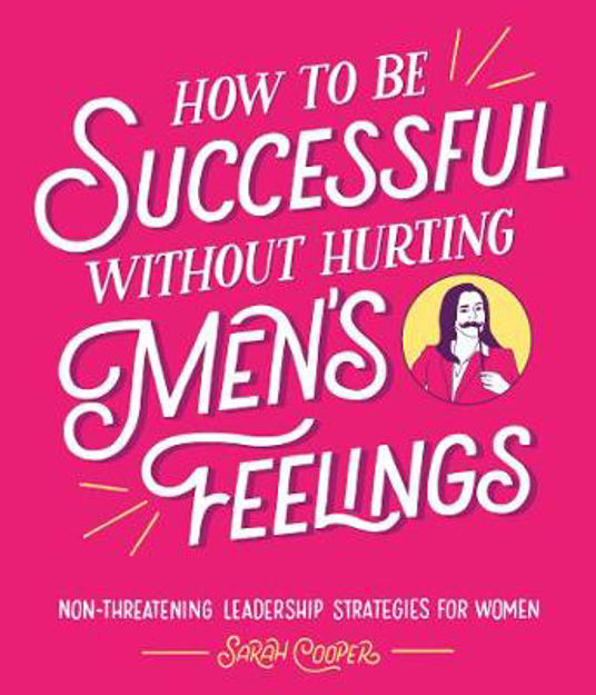 Picture of How to Be Successful Without Hurting Men's Feelings: Non-threatening Leadership Strategies for Women