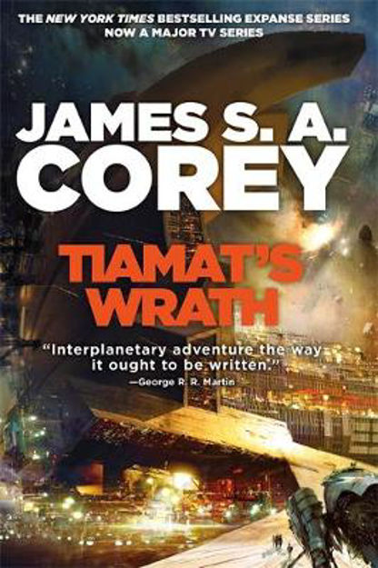 Picture of Tiamat's Wrath: Book 8 of the Expanse (now a major TV series on Netflix)