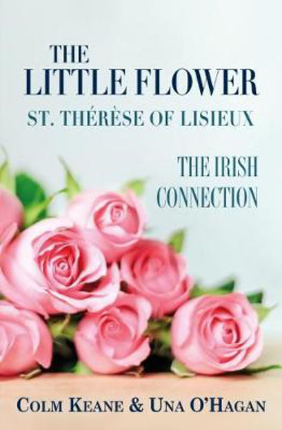 Picture of The Little Flower - St Therese of Lisieux: The Irish Connection