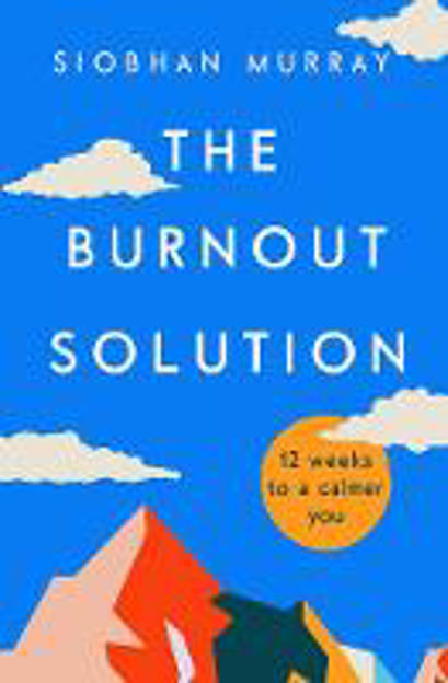 Picture of The Burnout Solution: 12 Weeks to a Calmer You