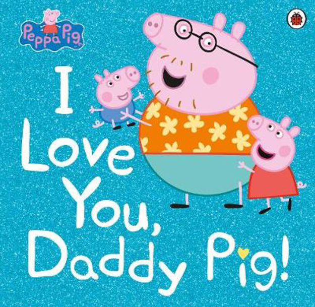 Picture of Peppa Pig: I Love You, Daddy Pig