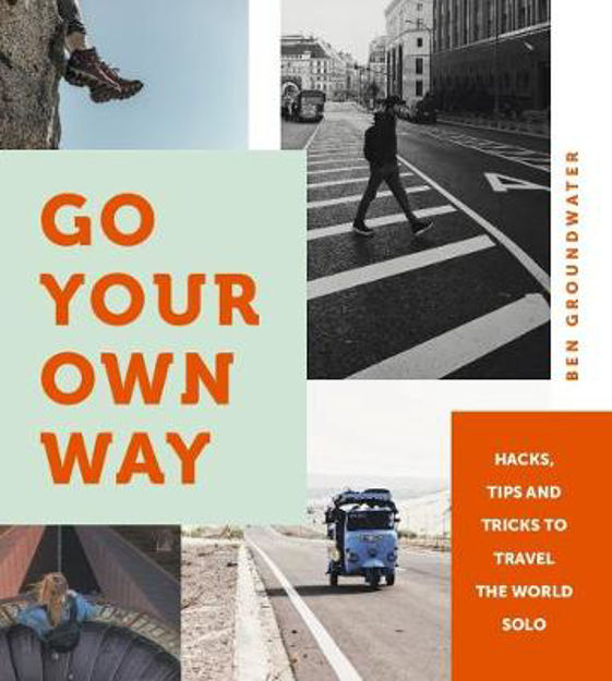 Picture of Go Your Own Way: Hacks, Tips and Tricks to Travel the World Solo