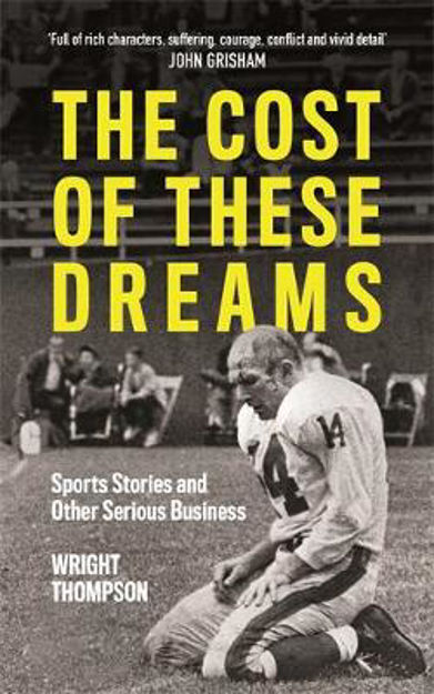 Picture of The Cost of These Dreams: Sports Stories and Other Serious Business