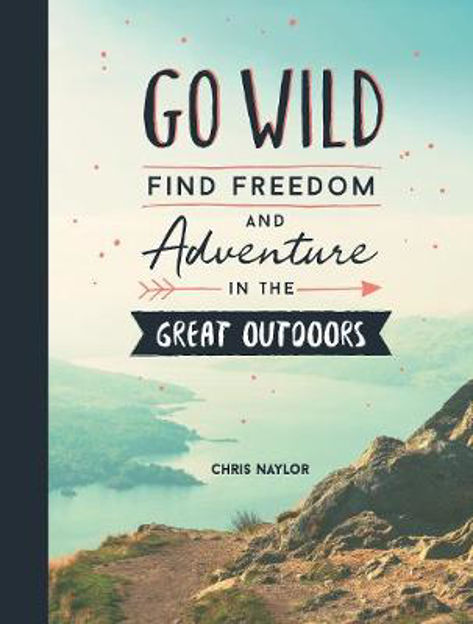 Picture of Go Wild: Find Freedom and Adventure in the Great Outdoors
