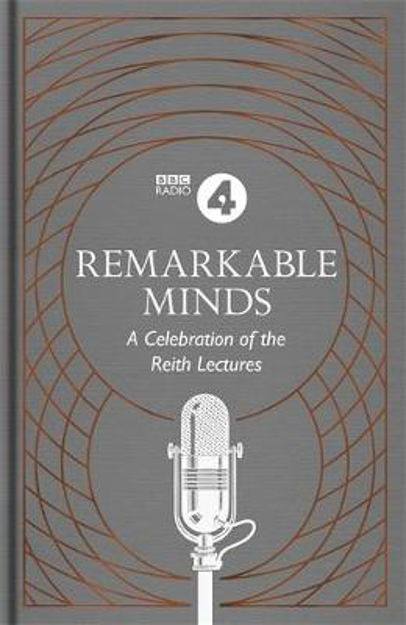 Picture of Remarkable Minds: A Celebration of the Reith Lectures