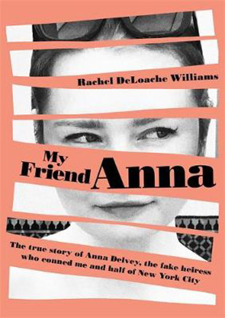 Picture of My Friend Anna: The true story of the fake heiress of New York City