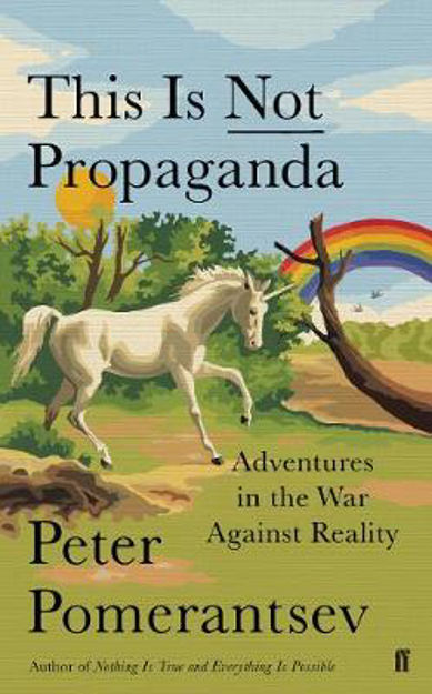 Picture of This is Not Propaganda: Adventures in the War against Reality