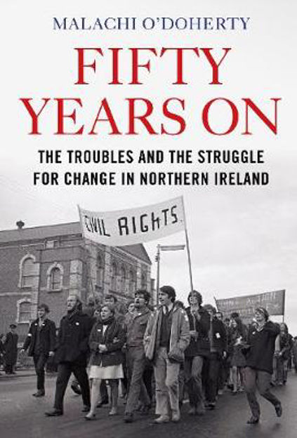 Picture of Fifty Years On: The Troubles and the Struggle for Change in Northern Ireland