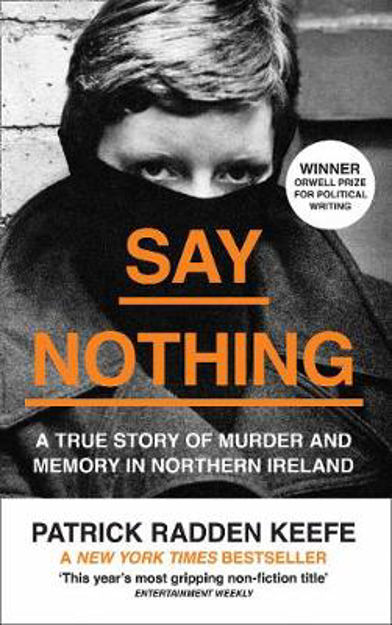 Picture of Say Nothing: A True Story Of Murder and Memory In Northern Ireland