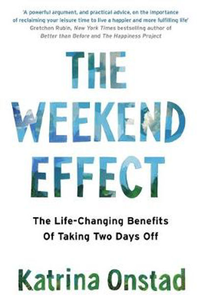 Picture of Weekend Effect: The Life-Changing Benefits of Taking Two Days Off
