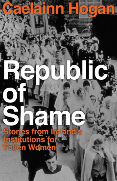 Picture of Republic of Shame: Stories from Ireland's Institutions for 'Fallen Women'